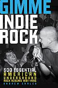 Gimme Indie Rock 500 Essential American Underground Rock Albums 1981 1996