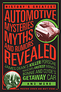 History's Greatest Automotive Mysteries, Myths, and Rumors Revealed: James Dean's Killer Porsche, NASCAR's Fastest Monkey, Bonnie and Clyde's Getaway