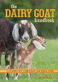 Dairy Goat Handbook Raising Goats for Food Fun & Profit