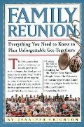 Family Reunion: Everything You Need to Know to Plan Unforgettable Get-Togethers for Every Kind of Family