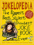 Jokelopedia: The Biggest, Best, Silliest, Dumbest Joke Book Ever Cover