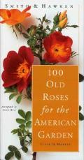 100 Old Roses for the American Garden (Smith & Hawken)