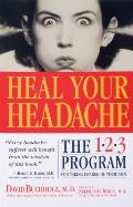 Heal Your Headache The 1 2 3 Program for Taking Charge of Your Headaches