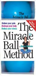 The Miracle Ball Method: Relieve Your Pain, Reshape Your Body, Reduce Your Stress with Other