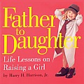 Father to Daughter: Life Lessons on Raising a Girl