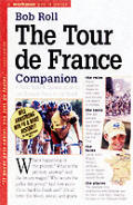The Tour de France Companion: A Nuts and Bolts [and Spokes] Guide to the Greatest Race in the World