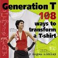 Generation T: 108 Ways To Transform a T-Shirt Cover