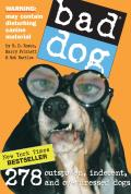 Bad Dog: 278 Outspoken, Indecent, and Overdressed Dogs Cover