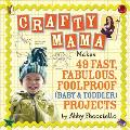 Crafty Mama: Makes 49 Fast, Fabulous, Foolproof (Baby & Toddler) Projects Cover