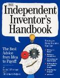 The Independent Inventor's Handbook: The Best Advice from Idea to Payoff Cover