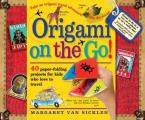Origami on the Go!: 40 Paper-Folding Projects for Kids Who Love to Travel [With Sticker(s) and Origami Paper Included in Book]