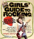 The Girls' Guide to Rocking: How to Start a Band, Book Gigs, and Get Rolling to Rock Stardom Cover