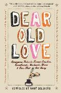 Dear Old Love: Anonymous Notes to Former Crushes, Sweethearts, Husbands, Wives and Ones That Got Away