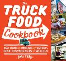 The Truck Food Cookbook: 150 Recipes and Ramblings from America's Best Restaurants on Wheels Cover