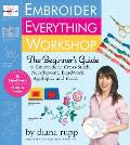 Embroider Everything Workshop: The Beginner's Guide to Embroidery, Cross-Stitch, Needlepoint, Beadwork, Applique, and More Cover