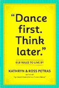 Dance First. Think Later: 618 Rules to Live by