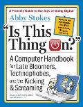 Is This Thing On?, Revised Edition: A Computer Handbook for Late Bloomers, Technophobes, and the Kicking & Screaming Cover