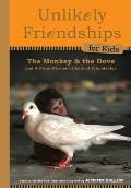 Unlikely Friendships for Kids #01: The Monkey and the Dove: And Four Other True Stories of Animal Friendships Cover