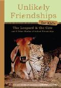 Unlikely Friendships for Kids The Leopard & the Cow & Four Other Stories of Animal Friendships