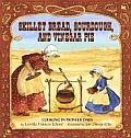 Skillet Bread Sourdough & Vinegar Pie Cooking in Pioneer Days