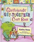 Girlfriends' Get-Together Craft Book (Girl Crafts)