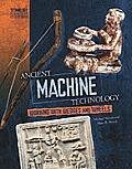 Ancient Machine Technology: From Wheels to Forges (Technology in Ancient Cultures)