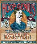 Hoop Genius How a Desperate Teacher & a Rowdy Gym Class Invented Basketball