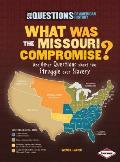 What Was the Missouri Compromise?: And Other Questions about the Struggle Over Slavery (Six Questions of American History)