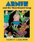 Arnie and the Skateboard Gang (Nancy Carlson Picture Books) Cover
