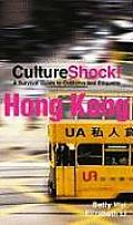 CultureShock! Hong Kong: A Survival Guide to Customs and Etiquette (Cultureshock Hong Kong: A Survival Guide to Customs and Etiquette)