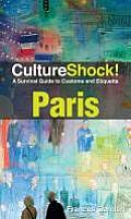 CultureShock! Paris: A Survival Guide to Customs and Etiquette (Cultureshock Paris: A Survival Guide to Customs & Etiquette)