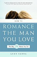 How to Romance the Man You Love the Way He Wants You To
