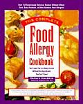 Complete Food Allergy Cookbook The Foods Youve Always Loved Without the Ingredients You Cant Have