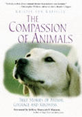 The compassion of animals :true stories of animal courage and kindness