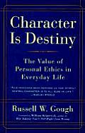 Character Is Destiny The Value of Personal Ethics in Everyday Life