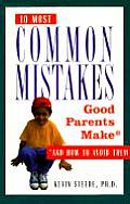Ten Most Common Mistakes Good Parents Ma