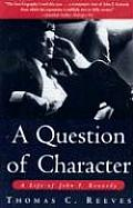 A Question Of Character: A Life Of John F. Kennedy by Thomas C Reeves