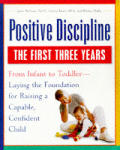 Positive Discipline: The First Three Years: From Infant to Toddler - Laying the Foundation for Raising a Capable, Confidentchild (Positive Discipline Library) Cover