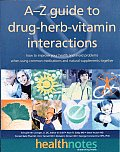 A-Z Guide to Drug-Herb-Vitamin Interactions: How to Improve Your Health and Avoid Problems When Using Common Medications Andnatural Supplements Togeth
