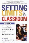 Setting Limits in the Classroom Revised How to Move Beyond the Dance of Discipline in Todays Classrooms