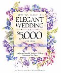 How to Have an Elegant Wedding for $5000 or Less Achieving Beautiful Simplicity Without Mortgaging Your Future