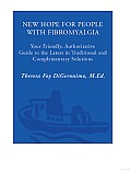 New Hope for People with Fibromyalgia: Your Friendly, Authoritative Guide to the Latest in Traditional and Complementary Solutions