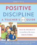 Positive Discipline A Teachers A Z Guide Hundreds of Solutions for Almost Every Classroom Behavior Problem