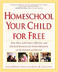 Homeschool Your Child for Free More Than 1200 Smart Effective & Practical Resources for Home Education on the Internet & Beyond