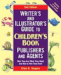 Writers & Illustrators Guide to Childrens Book Publishers & Agents 2nd Edition Who They Are What They Want & How to Win Them Over