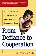 From Defiance to Cooperation Real Solutions for Transforming the Angry Defiant Discouraged Child