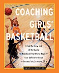 Coaching Girls Basketball From the How Tos of the Game to Practical Real World Advice Your Definitive Guide to Successfully Coaching Girls