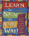 Learn To Sign the Fun Way : Let Your Fingers Do the Talking With Games, Puzzles, and Activities in American Sign Language (01 Edition)