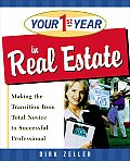 Your First Year in Real Estate Making the Transition from Total Novice to Successful Professional