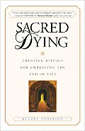Sacred Dying Creating Rituals For Embrac